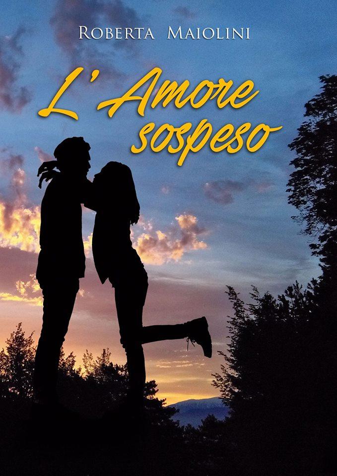 """""""L'Amore Sospeso"""", debutto letterario di Roberta Maiolini L'autrice: """" Ho realizzato un sogno da troppo tempo chiuso nel cassetto"""""""