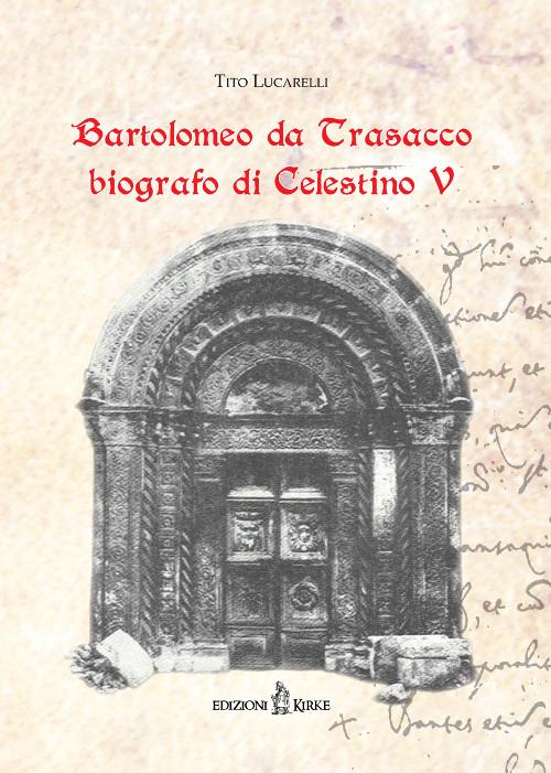 """Il 10 agosto la presentazione del libro """"Bartolomeo da Trasacco biografo di Celestino V"""" di Tito Lucarelli"""