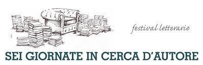 """Il Festival letterario """"Sei giornate in cerca d'autore"""" giunge alla XVI edizione"""