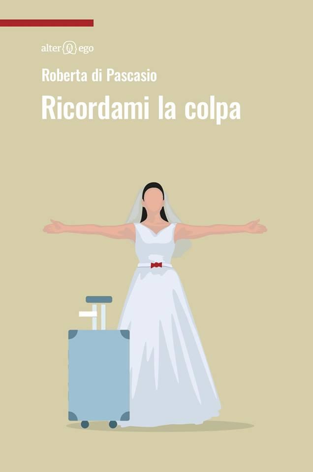 """""""Ricordami la colpa"""" presentazione dell'ultimo romanzo di Roberta Di Pascasio"""
