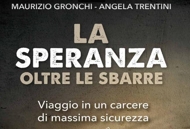 """""""La speranza oltre le sbarre """" Viaggio in un carcere di massima sicurezza di Angela Trentini e Maurizio Gronchi"""