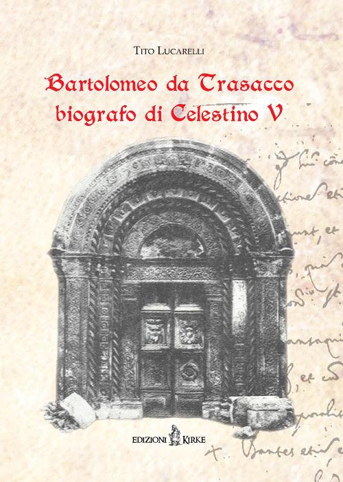 """Presentazione dell'opera """"Bartolomeo da Trasacco, biografo di Celestino V"""""""