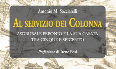 """In uscita il saggio storico """"Al servizio dei Colonna"""" di Antonio M. Socciarelli"""