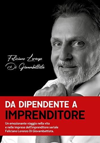"""""""Da dipendente a imprenditore"""", un emozionante viaggio nella vita e nelle imprese dell'imprenditore marsicano Feliciano Lorenzo Di Giovambattista"""