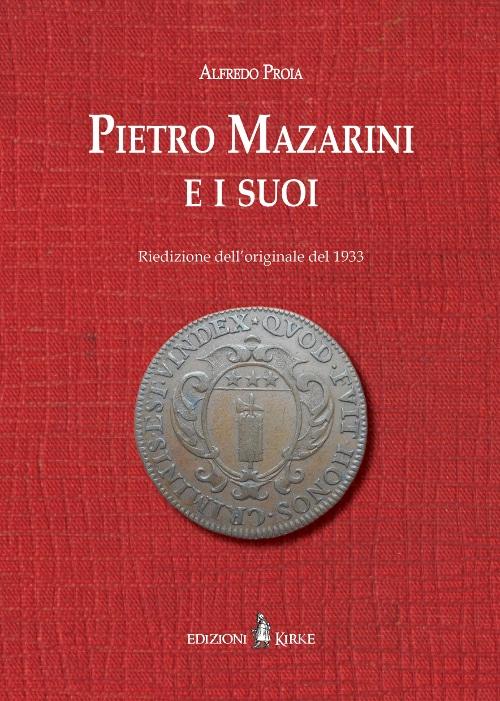 """La casa editrice """"Edizioni Kirke"""" rende nota l'uscita del libro """"Pietro Mazarini e i suoi"""" di Alfredo Proia"""