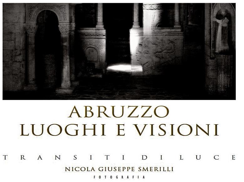 Abruzzo Luoghi, visioni e transiti di luce nel libro fotografico Nicola Giuseppe Smerilli