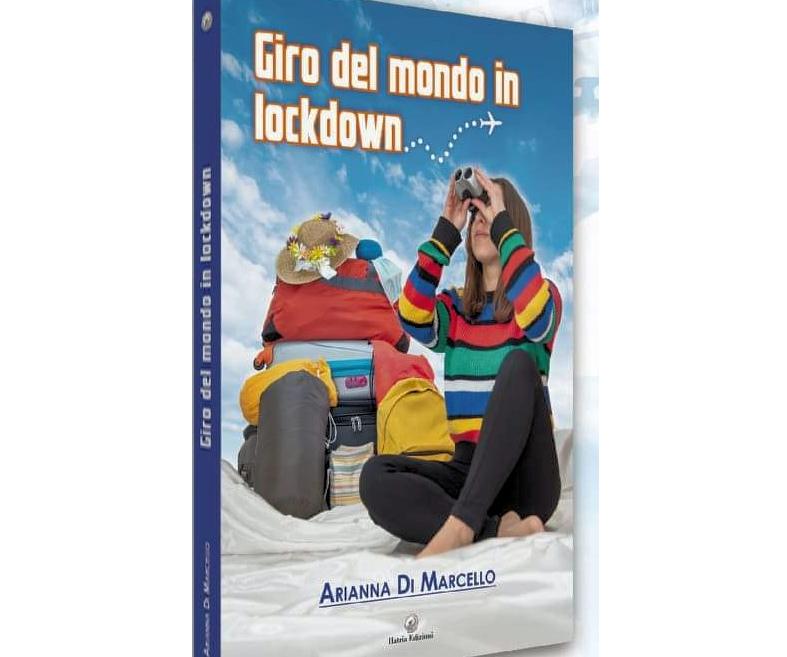 """Arianna e il suo """"Giro del mondo in lockdown"""": tutto il ricavato del libro sarà devoluto in beneficenza"""