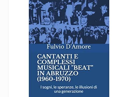 Un libro di Fulvio D'Amore sui cantanti e i complessi beat abruzzesi degli anni 1960-1970