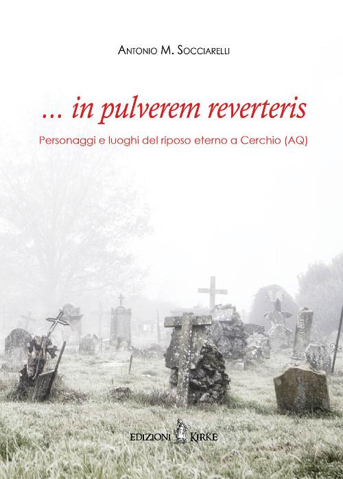 """Il nuovo libro di Antonio M. Socciarelli """"... in pulverem reverteris. Personaggi e luoghi del riposo eterno a Cerchio (AQ)"""""""