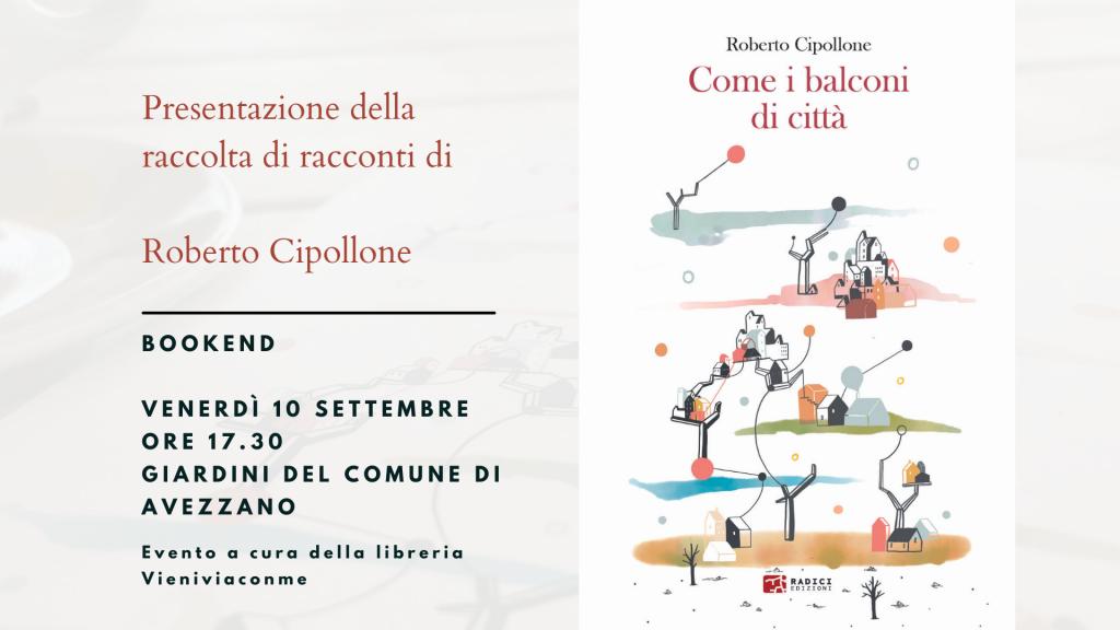 """Radici Edizioni al Bookend di Avezzano con """"Come i balconi di città"""" di Roberto Cipollone"""